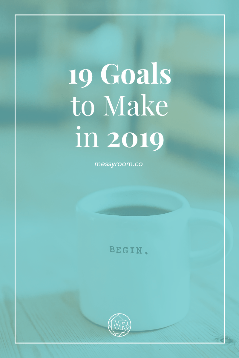 Goals Goals in 2019 2019 New Years Resolutions