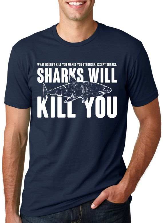 6d6b260a4 Sharks Will Kill You t shirt funny shark shirt by CrazyDogTshirts, $15.99