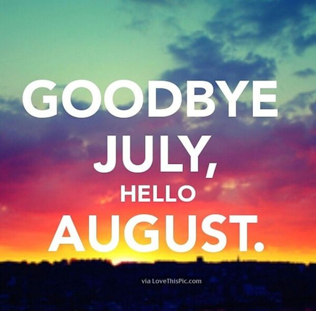 Goodbye July Hello August