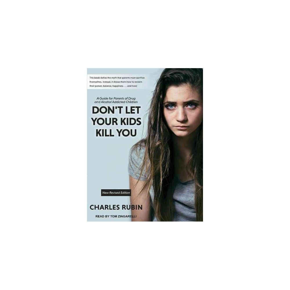 Don't Let Your Kids Kill You : A Guide for Parents of Drug and Alcohol Addicted Children (CD/Spoken