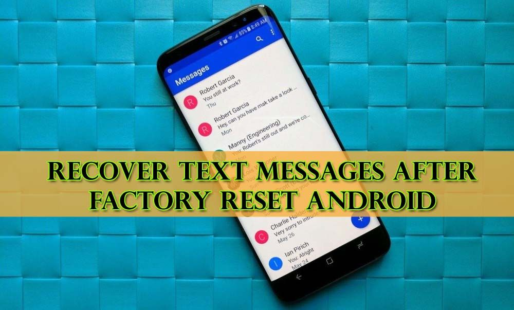 4 Methods Recover Text Messages After Factory Reset Android In 2020 Text Messages Messages Android One