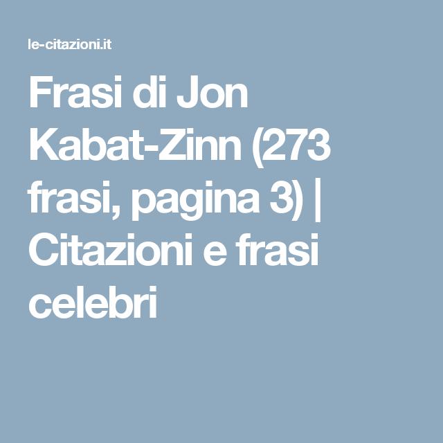 Frasi Di Jon Kabat Zinn 273 Frasi Pagina 3 Citazioni E