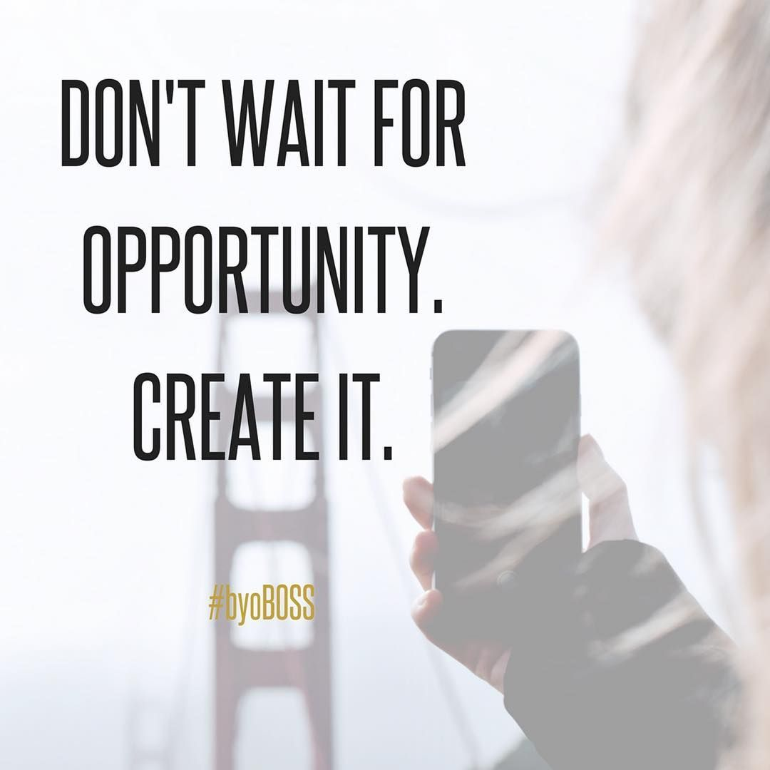 You Create Your Own Opportunities Period Byoboss Inspirational Quotes For Entrepreneurs Positive Body Image Quotes Be Your Own Boss