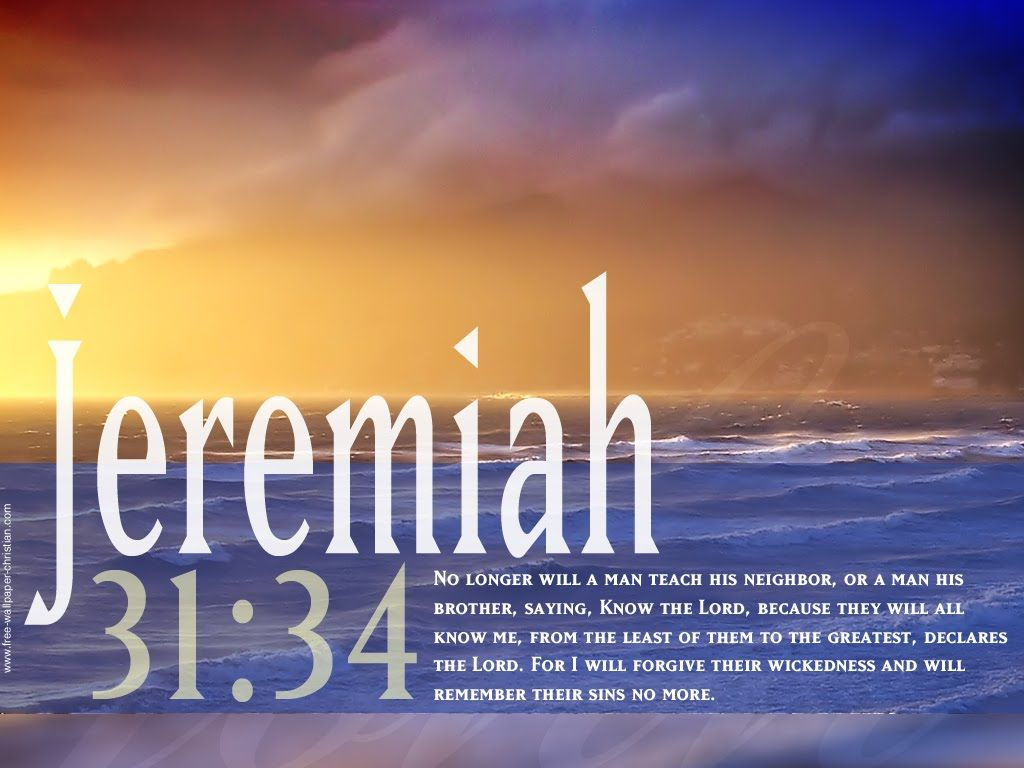 Jeremiah 31:34 And they shall teach no more every man his ...