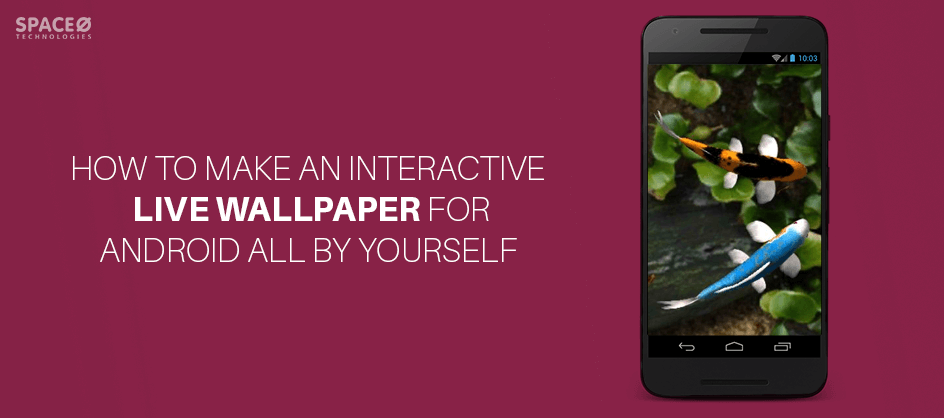 Learn How To Use And Create An Interactive Live Wallpaper For Android Device To Enhance The User Experience By Using Personalization Feature By Android