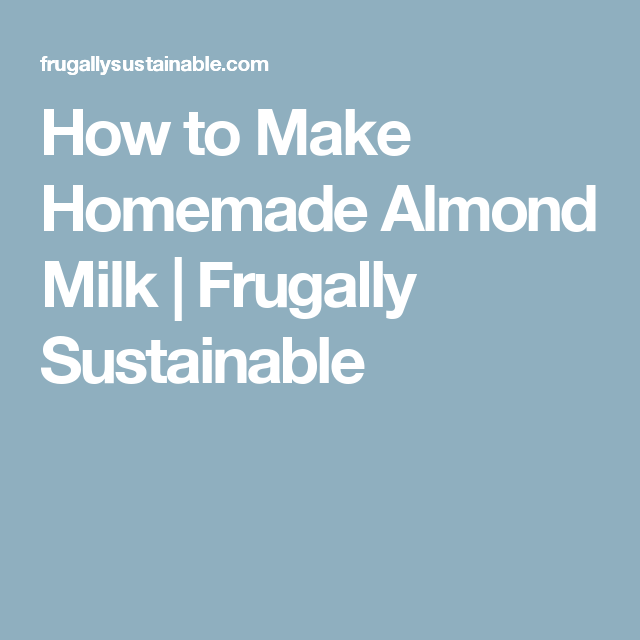 How to Make Homemade Almond Milk | Frugally Sustainable