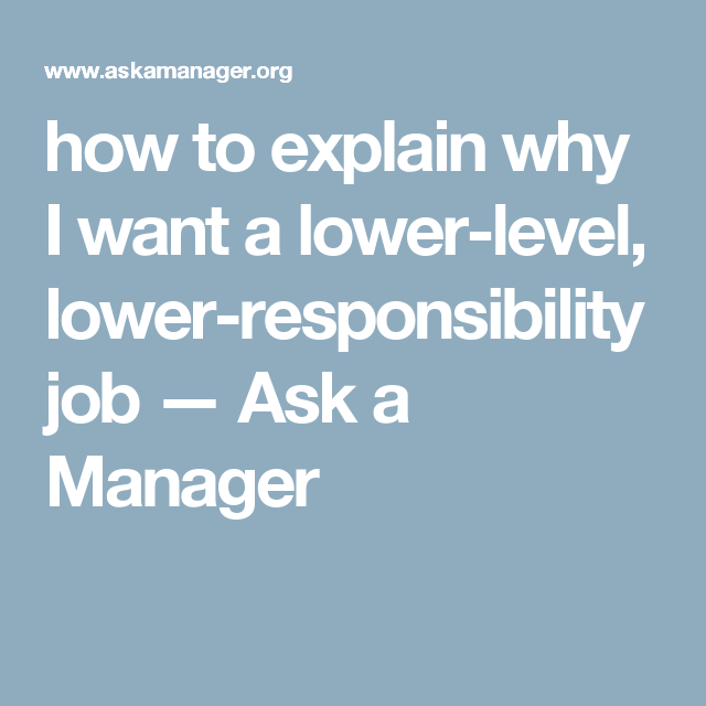 How To Explain Why I Want A Lower Level Responsibility Job Ask Manager