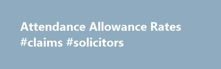Attendance Allowance Rates #claims #solicitors    claim - attendance allowance form