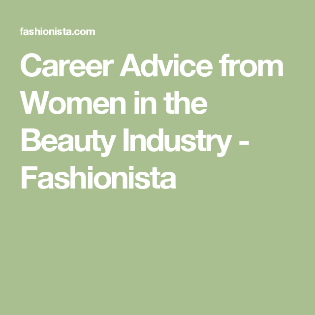 Career Advice from Women in the Beauty Industry - Fashionista