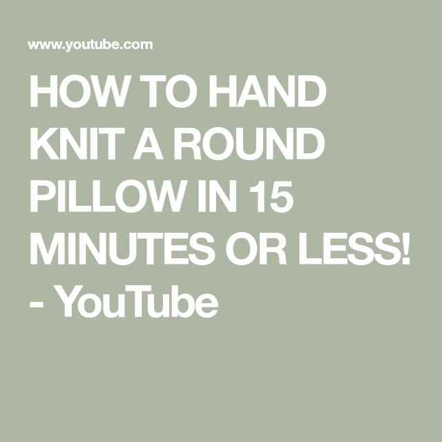 HOW TO HAND KNIT A ROUND PILLOW IN 15 MINUTES OR LESS! - YouTube | round
