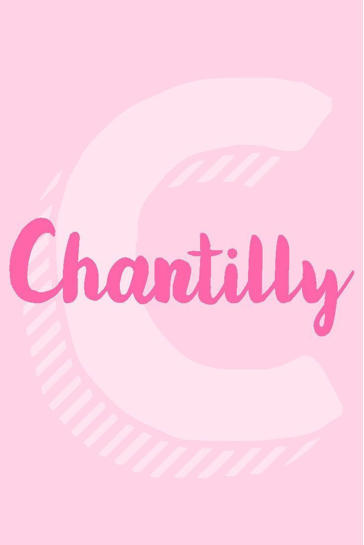 Chantilly I Girl Names That Start With The Letter C Nameille