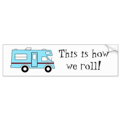 Rv and camping this is how we roll bumper sticker