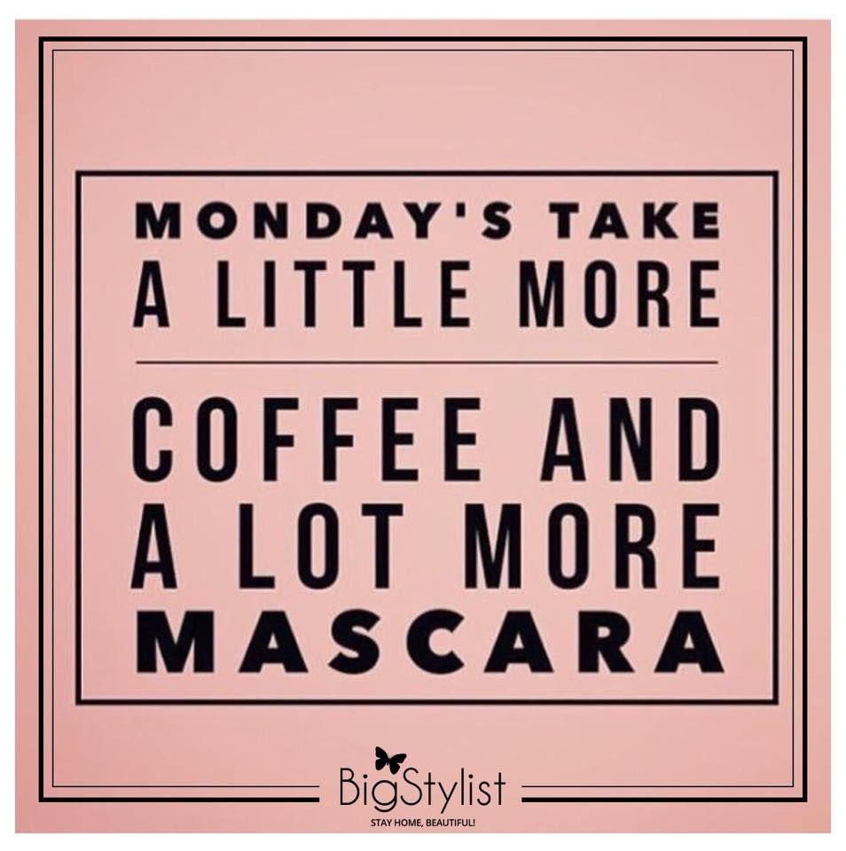 Mascara Quotes Monday Mood Coffee Mascara Monday Mondaze Mondaymood Quote