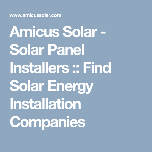 Amicus Solar Solar Panel Installers Find Solar Energy Installation Companies Solar Companies Solar Energy Solar