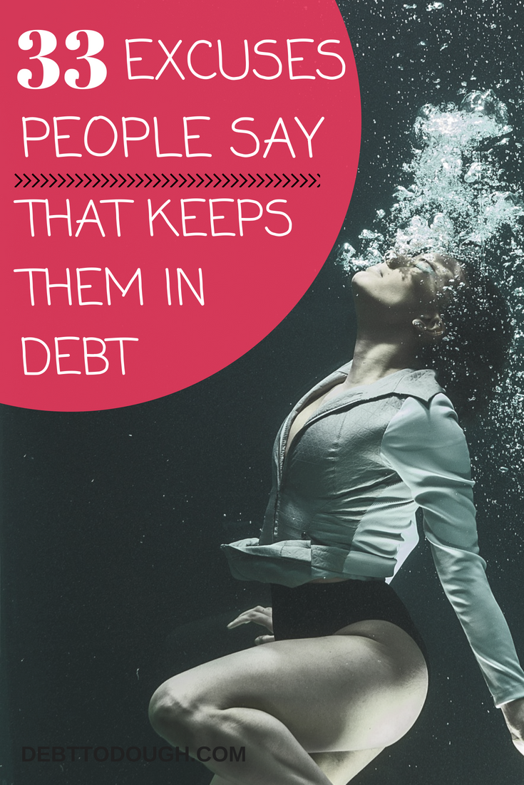 33 excuses people say that keep them in debt. Find yourself using one of these? Remember that you can always climb out of debt and become financially free. #noexcuses #personalfinance #debt #getridofdebt #nomoredebt #finance #savemoney #makemoney #millennialmoney #savemoneynow #moneysavers