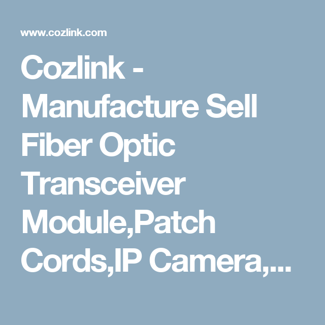 Cozlink - Manufacture Sell Fiber Optic Transceiver Module,Patch Cords,IP Camera,FTTH Solution | Cozlink