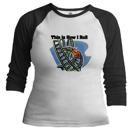 bbb86b85 How I Roll (Roller Coaster) Shirt on CafePress.com | Tshirt ideas ...