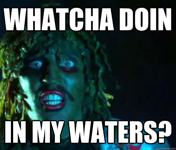 Whatcha Doin In My Waters Good Guy Old Greg Quickmeme Old Gregg Just For Laughs The Mighty Boosh