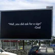 OMGosh!  I am always saying I wish God would give me a billboard sized sign!  Guess this is it!!!