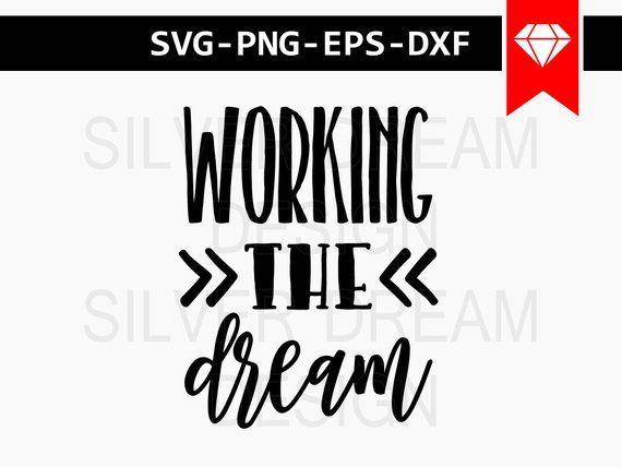 Working The Dream Svg File Svg Sayings Motivational Svg