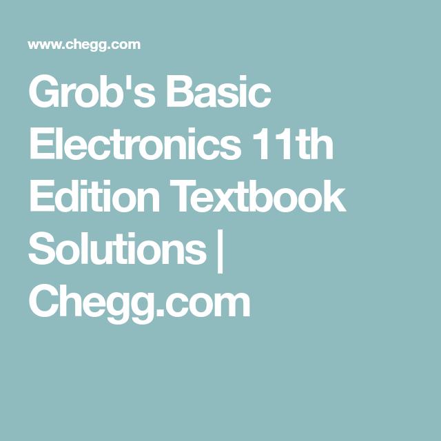 Grob S Basic Electronics 11th Edition Textbook Solutions Chegg Com