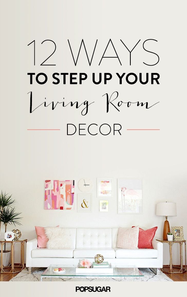 12 Ways To Step Up Your Living Room Decor Living Room Diy Living Room Decor On A Budget Living Room Colors