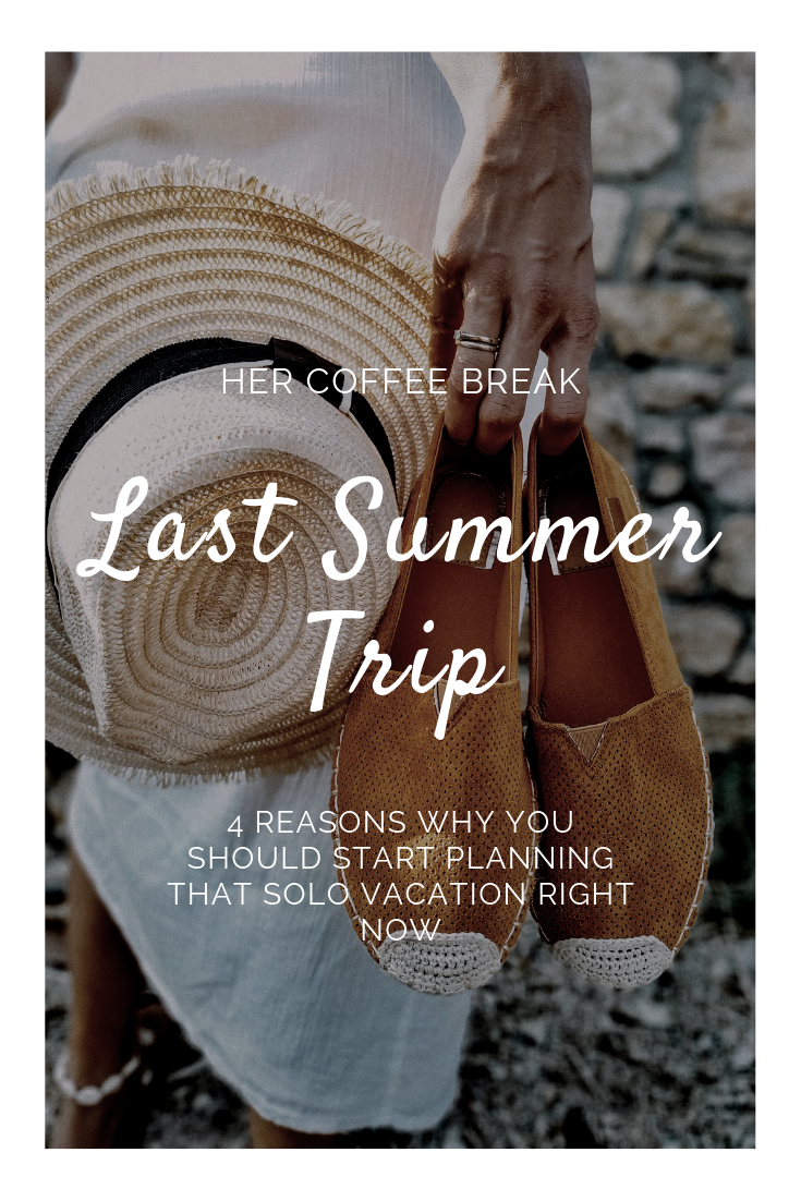 4 Reasons Why You Should Start Planning That Solo Vacation Right Now Her Coffee Break
