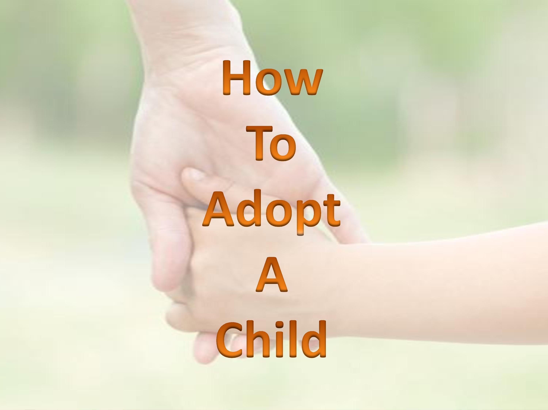 How To Adopt A Child howtoadoptachild Adopting a child