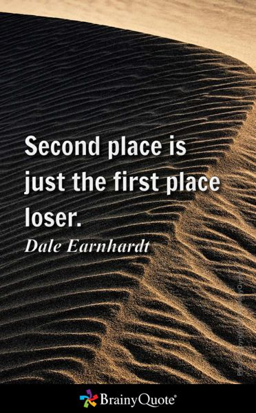 Second Place Is Just The First Place Loser Dale Earnhardt Ronald Reagan Quotes George Bernard Shaw Quotes Mark Twain Quotes