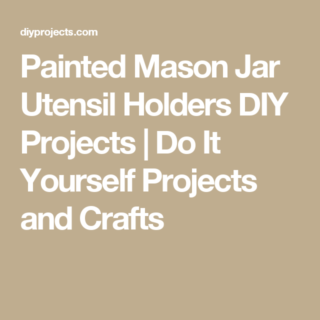 Mason jar utensil holders utensils jar and easy diy projects mason jar utensil holders diy projects craft ideas how tos for home decor with videos solutioingenieria Gallery