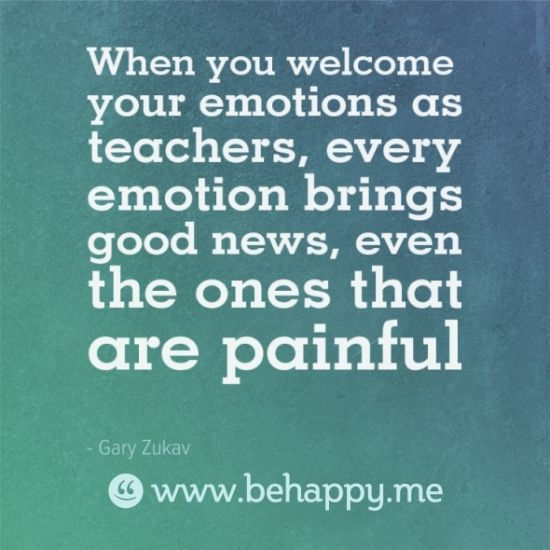 When You Welcome Your Emotions As Teachers, Every Emotion