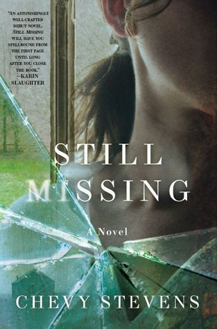 """Still Missing"" by Chevy Stevens. This book was almost impossible for me to put down. I had an almost physical reaction to the ending. This is another book that stayed with me - the injustices it detailed were really upsetting."