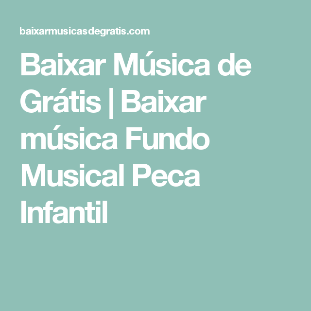 Baixar Música de Grátis   Baixar música Fundo Musical Peca Infantil