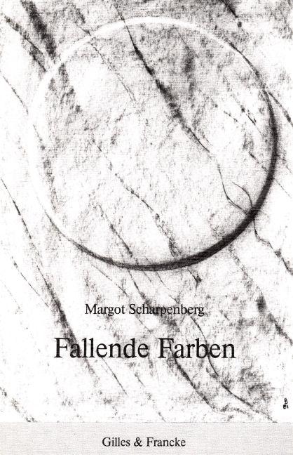 Margot Scharpenberg: Fallende Farben. http://www.gilles-francke.de/index.php/produkt-details/product/margot-scharpenberg-fallende-farben.html
