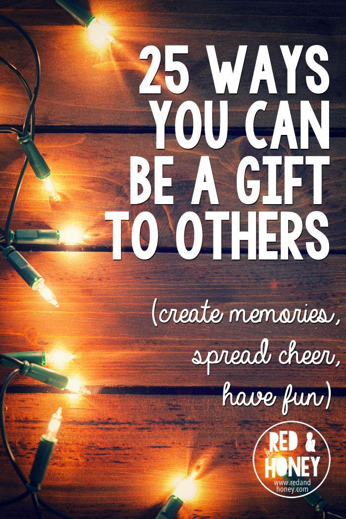 25 Ways You Can Be a Gift to Others   Christmas to do list, Gifts, Perfect christmas gifts