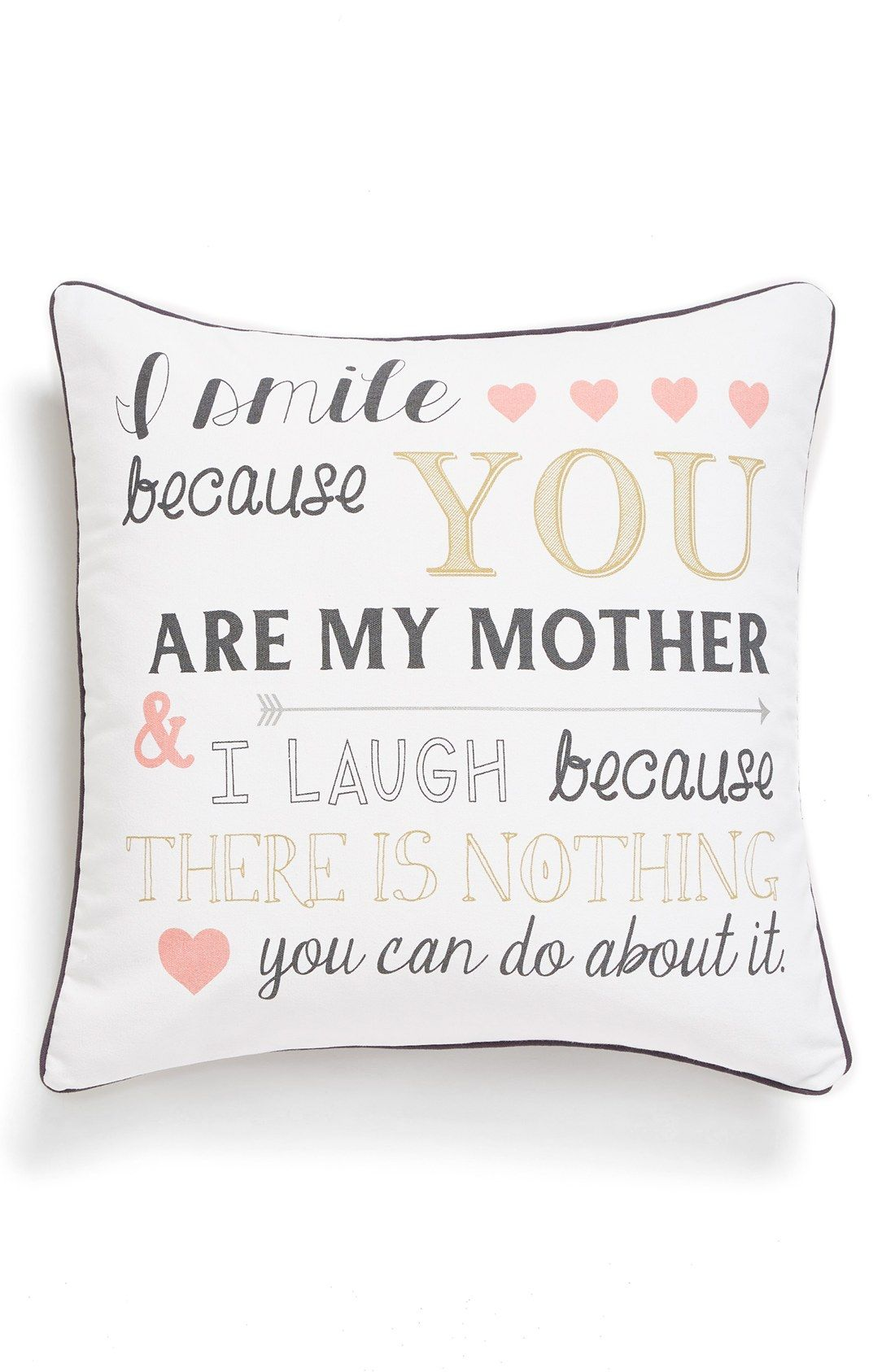 I smile because you are my mother and I laugh because there is nothing you can do about it.