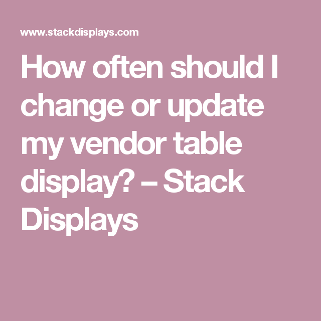 How often should I change or update my vendor table display