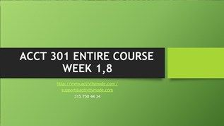 ACCT 301 ENTIRE COURSE WEEK 1,8