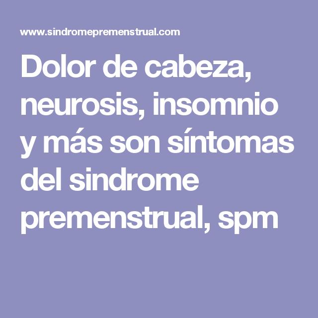 Dolor de cabeza, neurosis, insomnio y más son síntomas del sindrome premenstrual, spm