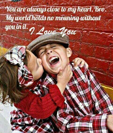 You Are Always Close To My Heart Cute Brother Quotes Brother Quotes Best Brother Quotes