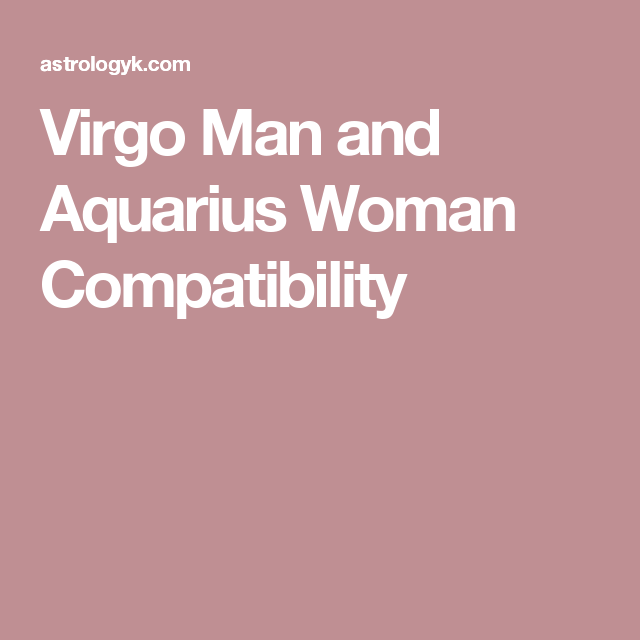 Agree with virgo man compatibility with aquarius woman