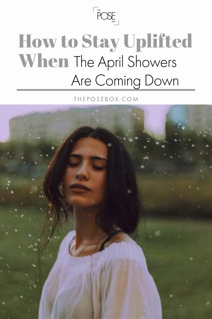 How to stay uplifted when the april showers are coming