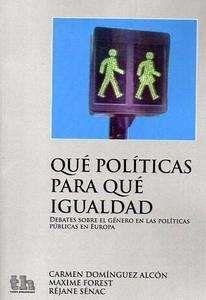Qué políticas para qué igualdad. Carmen Domínguez Alcón Maxime Forest Réjane Sénac. Tirant lo Blanch, 2013