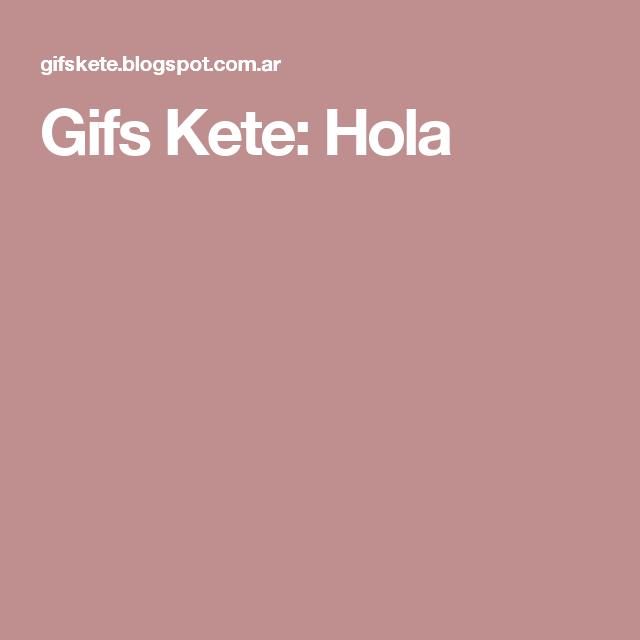 Gifs Kete: Hola