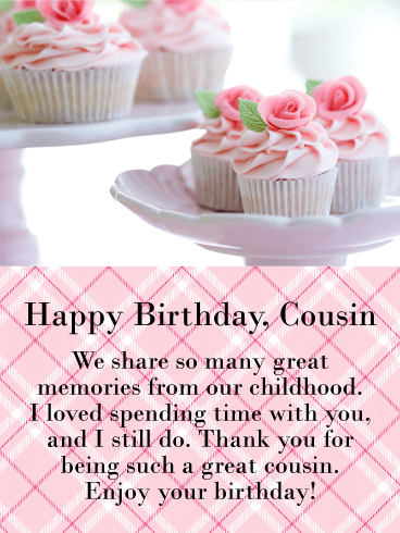 We Share Great Memories Happy Birthday Card For Cousin This Not Only Features The Most Beautiful Fancy Flower Cupcakes It Also Showcases A