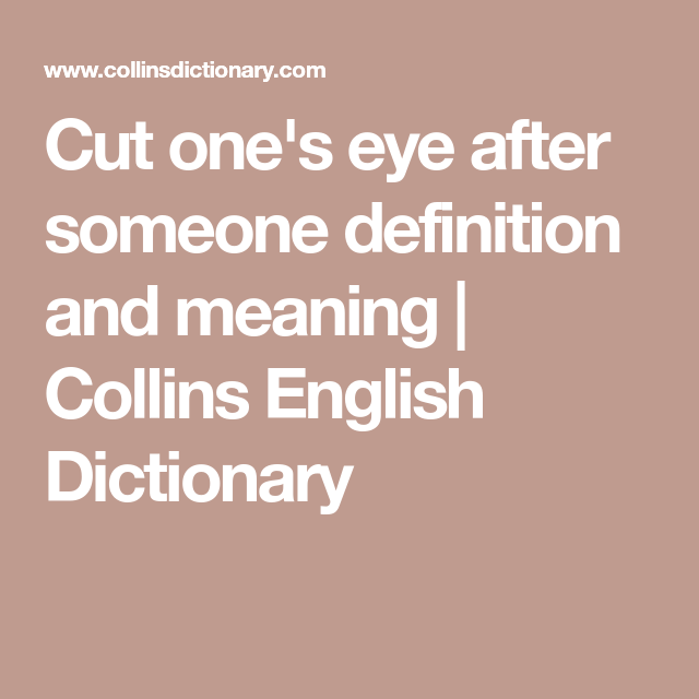 Beautiful Cut Oneu0027s Eye After Someone Definition And Meaning | Collins English  Dictionary
