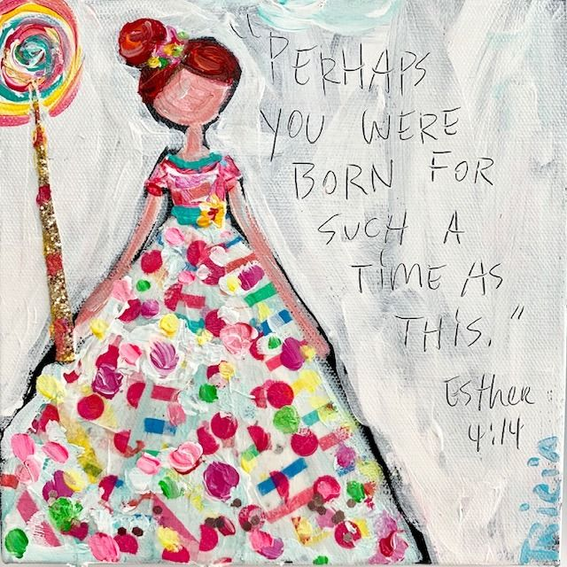 """Perhaps you were born for such a time as this."" Esther 4"
