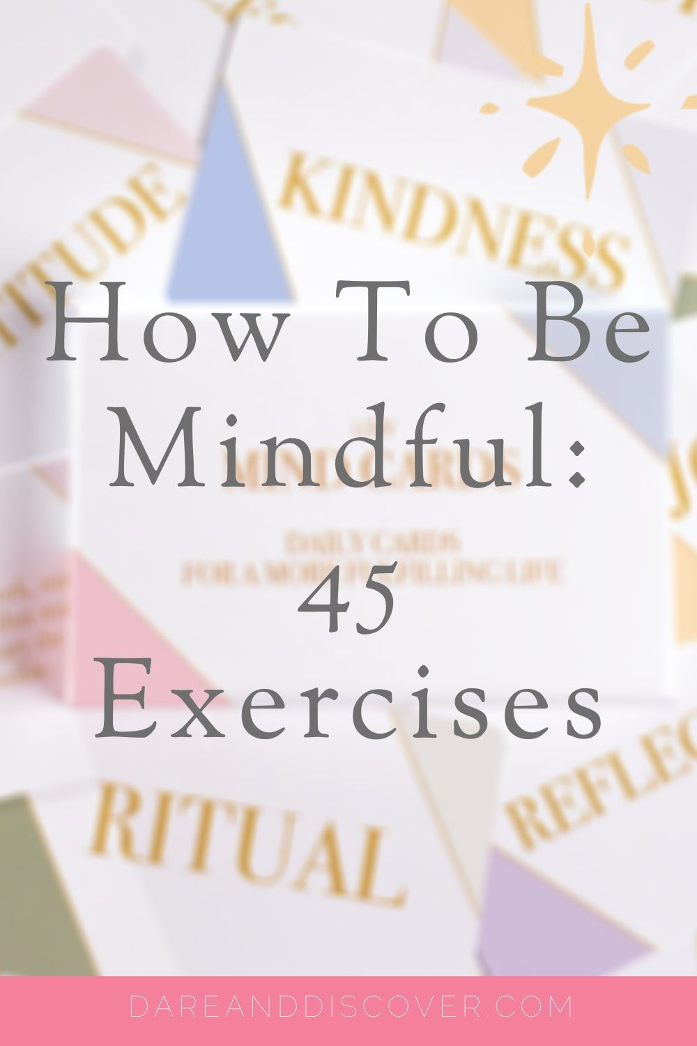 How To Be Mindful 45 Exercises Dare Discover In 2020 Mindfulness Mindfulness Activities Enjoy Writing