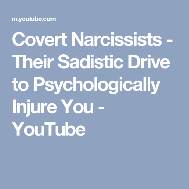 Covert Narcissists - Their Sadistic Drive to Psychologically