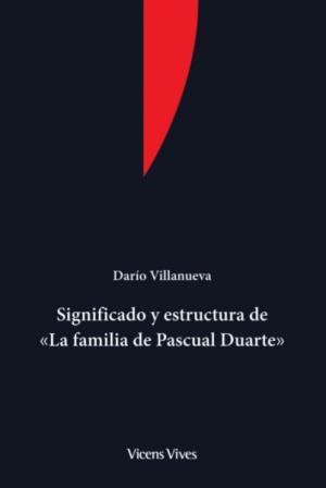 Significado Y Estructura De La Familia De Pascual Duarte Darío Villanueva Barcelona Vicens Vives 2014